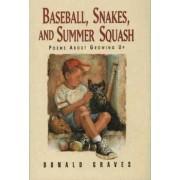 Baseball, Snakes, & Summer Squash by Donald Graves