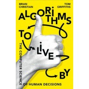 Algorithms To Live By: The Computer Science Of Human Decisions(Brian Christian)