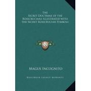 The Secret Doctrine of the Rosicrucians Illustrated with the Secret Rosicrucian Symbols