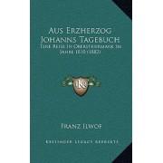 Aus Erzherzog Johanns Tagebuch by Franz Ilwof