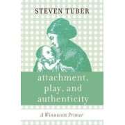 Attachment, Play, and Authenticity by Steven B. Tuber