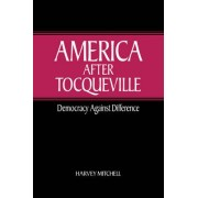 America After Tocqueville by Harvey Mitchell