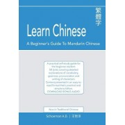 Learn Chinese: A Beginner's Guide to Mandarin Chinese (Traditional Chinese): A Practical Self-Study Guide for the Beginner Student.
