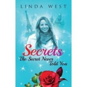 Secrets the Secret Never Told You by Linda West
