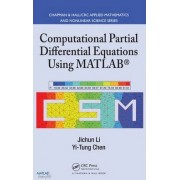 Computational Partial Differential Equations Using MATLAB by Jichun Li