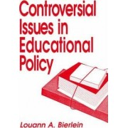 Controversial Issues in Educational Policy by Louann A. Bierlein