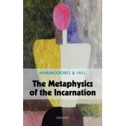 The Metaphysics of the Incarnation by Anna Marmadoro