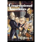 Congressional Anecdotes by Paul F. Boller