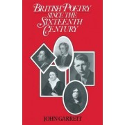 British Poetry Since the Sixteenth Century by John Garrett