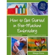 How to Get Started in Free-Machine Embroidery by Margo Price