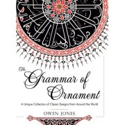 The Grammar of Ornament: All 100 Color Plates from the Folio Edition of the Great Victorian Sourcebook of Historic Design (Dover Pictorial Arch