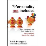 Personality Not Included: Why Companies Lose Their Authenticity And How Great Brands Get it Back, Foreword by Guy Kawasaki by Rohit Bhargava