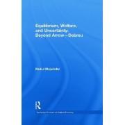 Equilibrium, Welfare and Uncertainty: Beyond Arrow-Debreu by Mukul Majumdar