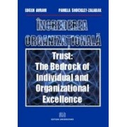 Încrederea organizaţională. Trust: The bedrock of individual and organizational excellence..
