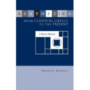 Aesthetics from Classical Greece to the Present by Monroe C. Beardsley