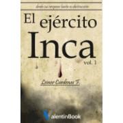 El Ejercito Inca: Desde Sus Origenes Hasta Su Destruccion