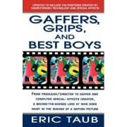 Gaffers, Grips and Best Boys by Eric Taub