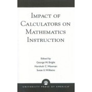 The Impact of Calculators on Mathematics Instruction by George W. Bright