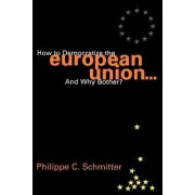How to Democratize the European Union...and Why Bother? by Philippe C. Schmitter