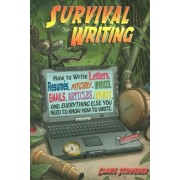 Survival Writing (How to Write Letters, Resumes, Pitches, Invoices, Emails, Articles, Reports and Everything Else You Need to Know How to Write) by Claire Scrivener