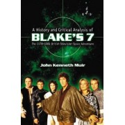 A History and Critical Analysis of Blake's 7, the 1978-1981 British Television Space Adventure by John Kenneth Muir