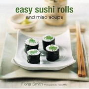 Easy Sushi Rolls and Miso Soups by Maxine Clark
