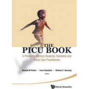 Picu Book, The: A Primer For Medical Students, Residents And Acute Care Practitioners by Ronald M. Perkin