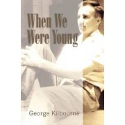 When We Were Young by George Kilbourne
