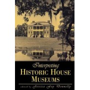 Interpreting Historic House Museums by Jessica Foy Donnelly