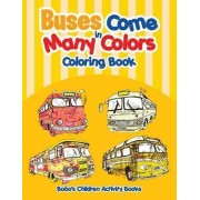 Buses Come in Many Colors Coloring Book by Bobo's Children Activity Books