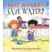 Why Should I Save Water? by Jen Green