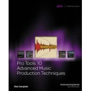 Pro Tools 10 Advanced Music Production Techniques by Robert Campbell