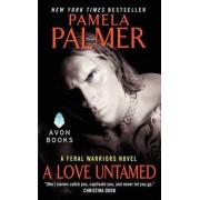 A Love Untamed: A Feral Warriors Novel by Pamela Palmer
