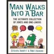 Man Walks Into a BarThe Ultimate Collection of Jokes and One-Liners by Stephen Arnott