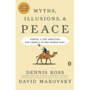 Myths, Illusions, & Peace by Dennis Ross