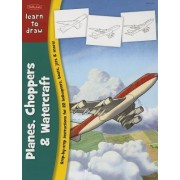 Learn to Draw Planes, Choppers & Watercraft by Walter Foster Publishing