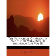 The Priniciples of Morality and the Departments of the Moral Life Vol III by Wilhelm Wundt