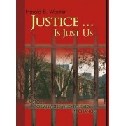 Justice ... Is Just Us by Harold B Wooten