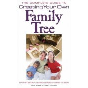 The Complete Guide to Creating Your Own Family Tree by Paul Blake