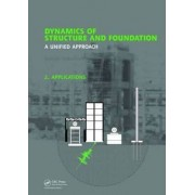 Dynamics of Structure and Foundation - A Unified Approach by Indrajit Chowdhury