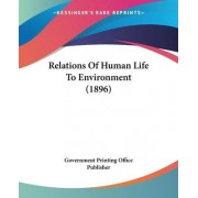 Relations of Human Life to Environment (1896) by Printing Office Publisher Government Printing Office Publisher