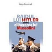 Raidul lui Hitler pentru eliberarea lui Mussolini.