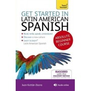 Get Started in Latin American Spanish Absolute Beginner Course by Juan Kattan-Ibarra