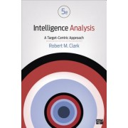 Intelligence Analysis; A Target-Centric Approach Fifth Edition