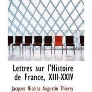 Lettres Sur L'Histoire de France, XIII-XXIV by Jacques Nicolas Augustin Thierry