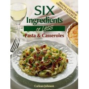 Six Ingredients or Less: Pasta & Casseroles by Carlean Johnson