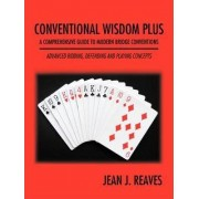 Conventional Wisdom Plus a Comprehensive Guide to Modern Bridge Conventions by Jean J. Reaves