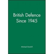British Defence Since 1945 by Michael L. Dockrill