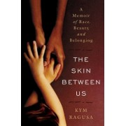 The Skin Between Us by Kym Ragusa
