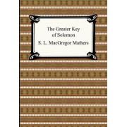 The Greater Key of Solomon by S L MacGregor Mathers